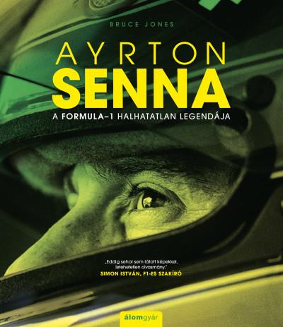 Bruce Jones - Ayrton Senna - A Formula-1 halhatatlan legendája