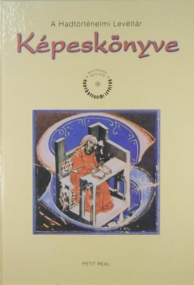 Szijj Zoltán  (Szerk.) - A Hadtörténelmi Levéltár képeskönyve