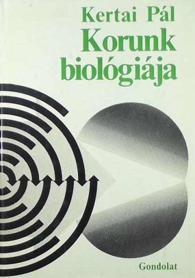 Kertai Pál - Korunk biológiája