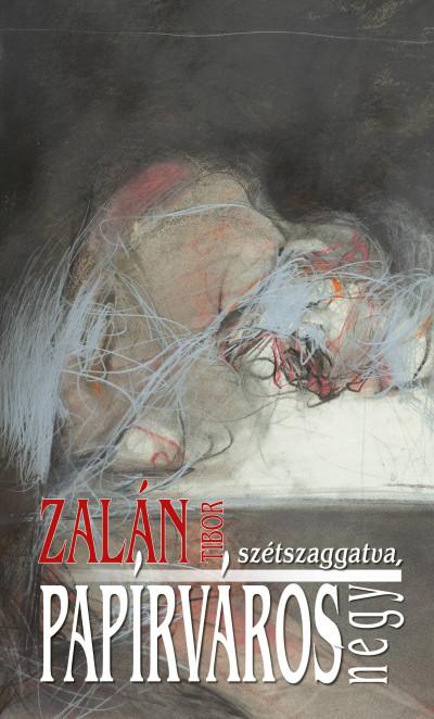 Zalán Tibor - Papírváros - Egy lassúdad regény, négy, szétszaggatva