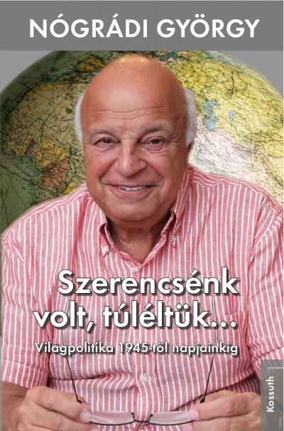 Nógrádi György - Szerencsénk volt, túléltük...