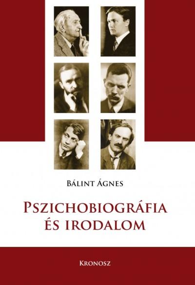 Bálint Ágnes - Pszichobiográfia és irodalom