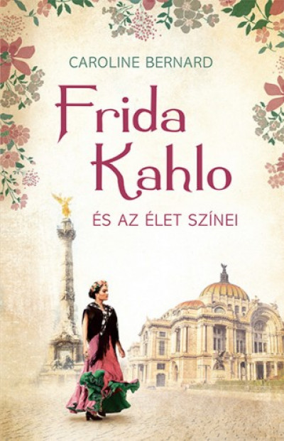 Bernard Caroline - Frida Kahlo és az élet színei
