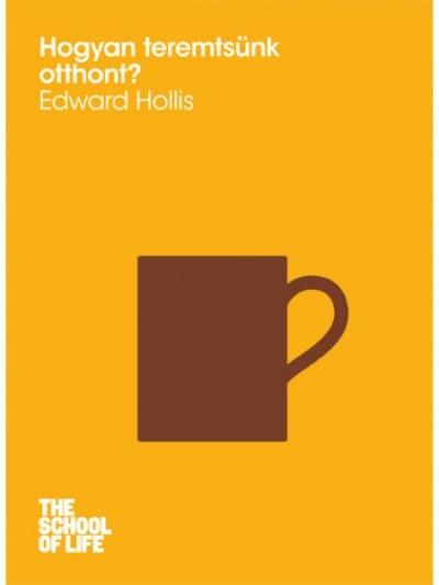Edward Hollis - Hogyan teremtsünk otthont?