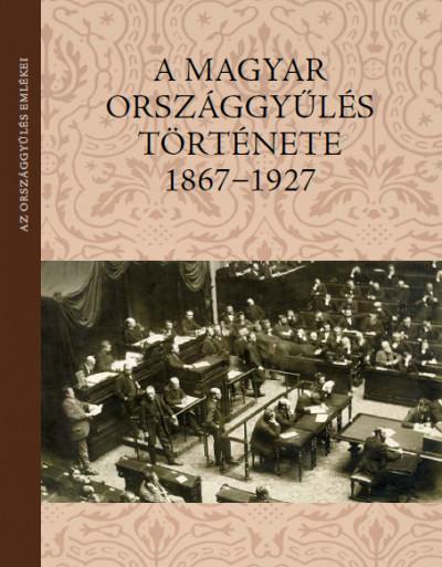 Balla Antal  (Szerk.) - A magyar országgyűlés története 1867-1927