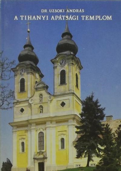 Uzsoki András - A tihanyi apátsági templom