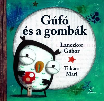 Lanczkor Gábor - Takács Mari - Gúfó és a gombák