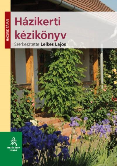 Lelkes Lajos  (Szerk.) - Házikerti kézikönyv