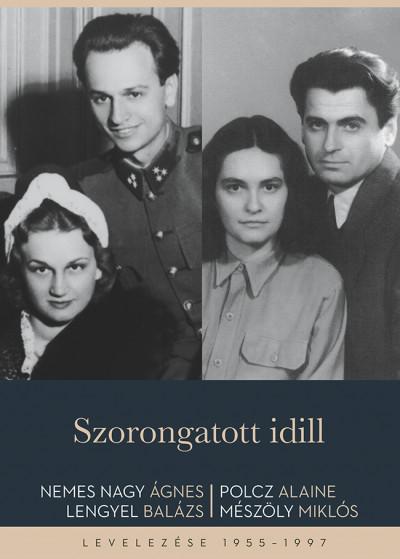 Lengyel Balázs - Mészöly Miklós - Nemes Nagy Ágnes - Polcz Alaine - Szorongatott idill
