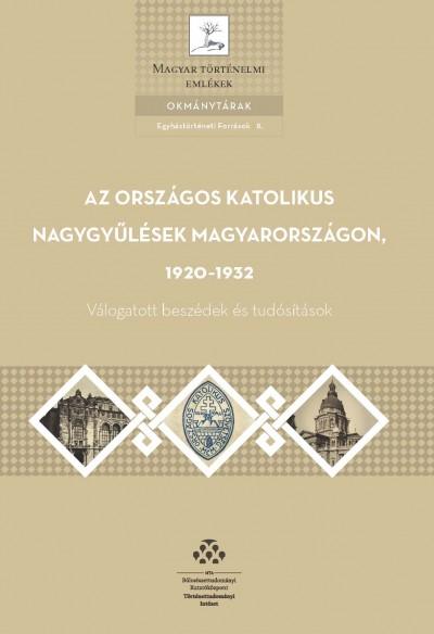 Gianone András  (Szerk.) - Klestenitz Tibor  (Szerk.) - Az országos katolikus nagygyűlések Magyarországon, 1920-1932