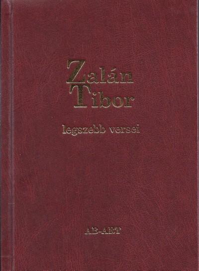 Zalán Tibor - Jankovics József  (Szerk.) - Zalán Tibor legszebb versei