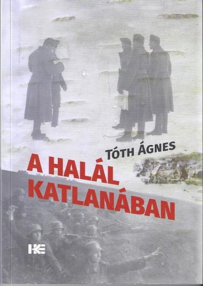 Tóth Ágnes - A halál katlanában