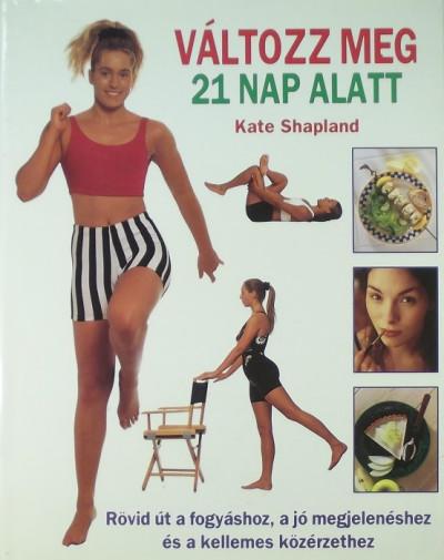 Kate Shapland - Változz meg 21 nap alatt