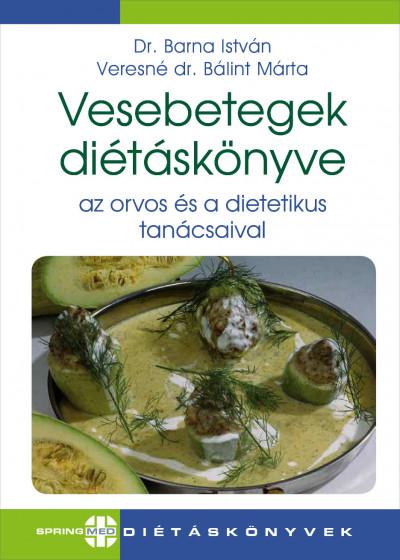 Dr. Barna István - Veresné Bálint Mária - Vesebetegek diétáskönyve