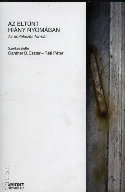 Gantner B. Eszter  (Szerk.) - Réti Péter  (Szerk.) - Az eltűnt hiány nyomában