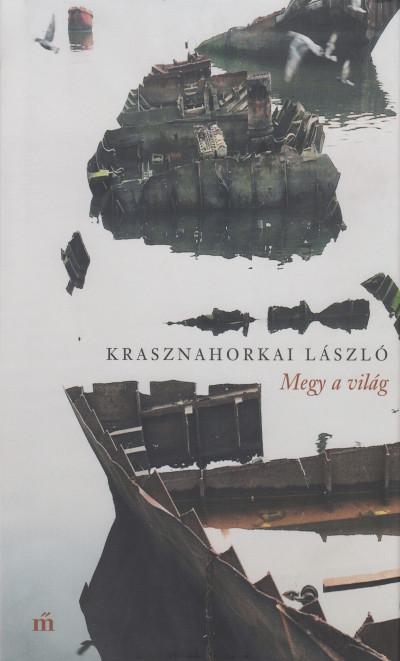 Krasznahorkai László - Megy a világ