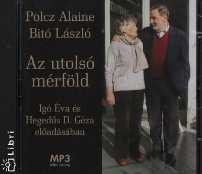 Bitó László - Polcz Alaine - Hegedűs D. Géza - Igó Éva - Az utolsó mérföld