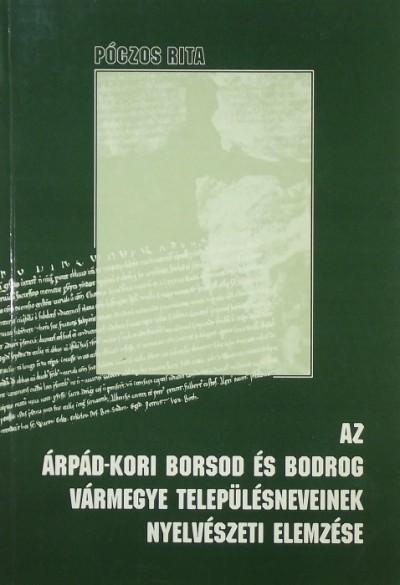 Póczos Rita - Az Árpád-kori Borsod és Bodrog vármegye településneveinek nyelvészeti elemzése