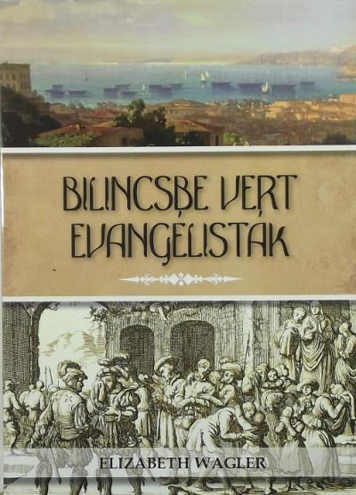Elizabeth Wagler - Bilincsbe vert  evangélisták