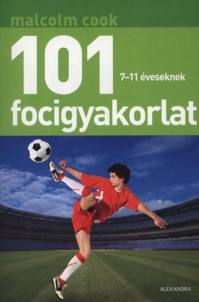 Malcolm Cook - 101 focigyakorlat 7-11 éveseknek