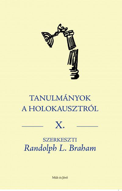 Randolph L. Braham  (Szerk.) - Tanulmányok a Holokausztról X.