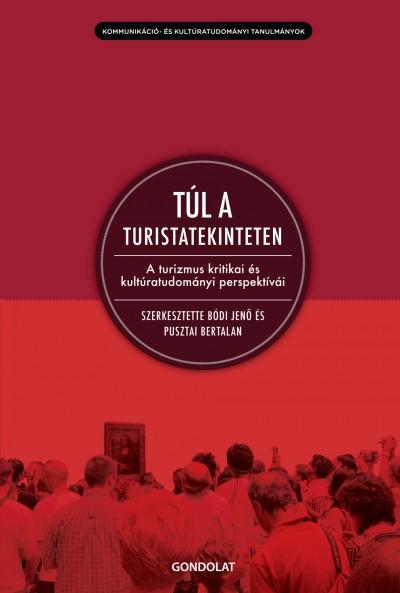 Bódi Jenő  (Szerk.) - Pusztai Bertalan  (Szerk.) - Túl a turistatekinteten