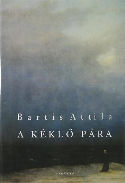 Bartis Attila - A kéklő pára
