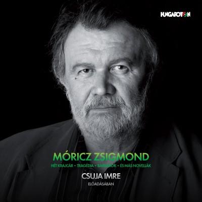 Móricz Zsigmond - Csuja Imre - Hét krajcár, Tragédia, Barbárok és más novellák - Hangoskönyv
