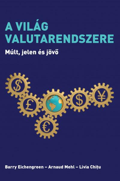 Livia Chitu - Barry Eichengreen - Arnaud Mehl - A világ valutarendszere