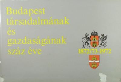 Bernát Tivadar  (Szerk.) - Budapest társadalmának és gazdaságának száz éve