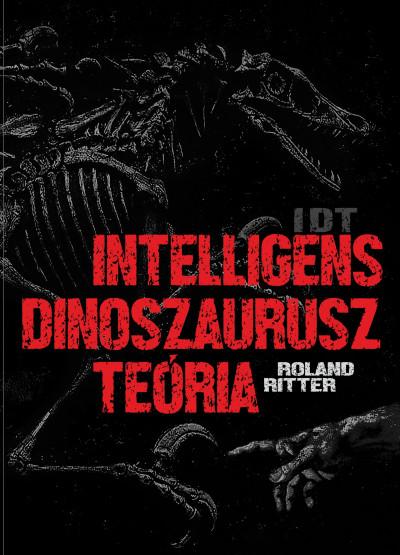 Roland Ritter - IDT - Intelligens dinoszaurusz teória