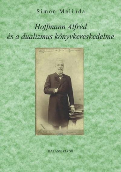 Simon Melinda - Hoffmann Alfréd és a dualizmus könyvkereskedelme