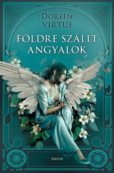 Doreen Virtue - Barsi Nikoletta  (Szerk.) - Földre szállt angyalok