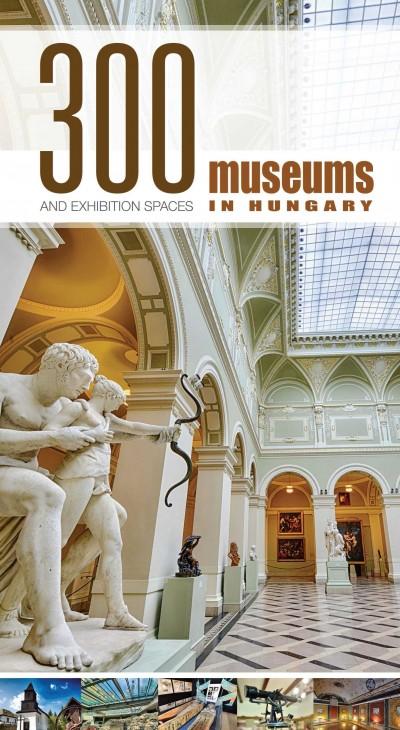 Pápay György  (Szerk.) - Vass Norbert  (Szerk.) - 300 Museums and Exhibition Spaces in Hungary