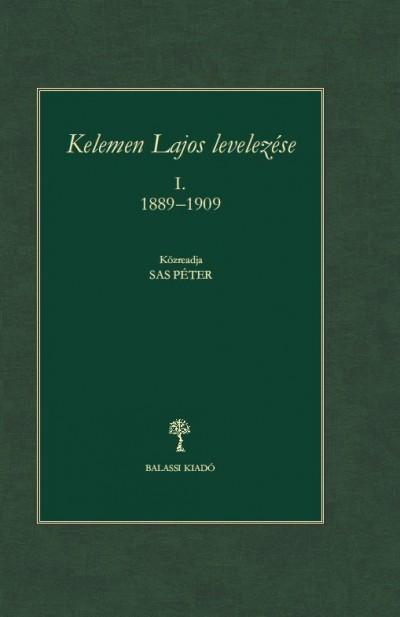 Sas Péter  (Szerk.) - Kelemen Lajos levelezése I. 1889 - 1909