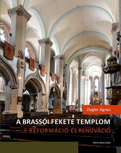 Ziegler Ágnes - A brassói Fekete templom - reformáció és renováció