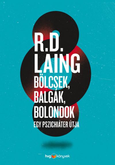 R. D. Laing - Bölcsek, balgák, bolondok