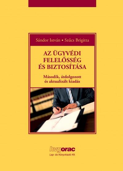 Dr. Sándor István - Dr. Szűcs Brigitta - Az ügyvédi felelősség és biztosítása