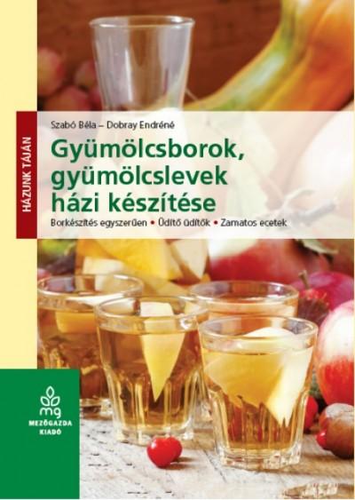 Dobray Endréné - Szabó Béla - Gyümölcsborok, gyümölcslevek házi készítése