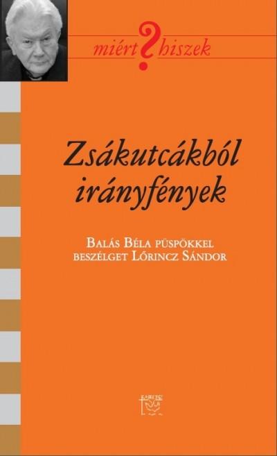 Balás Béla  (Szerk.) - Lőrincz Sándor  (Szerk.) - Zsákutcákból irányfények