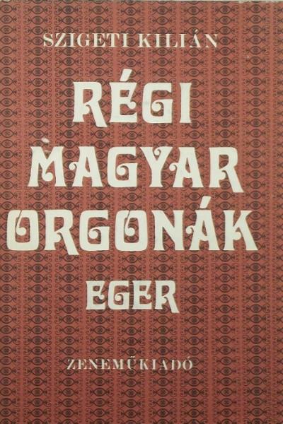 Szigeti Kilián - Régi magyar orgonák- Eger