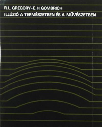 Ernst H. Gombrich  (Szerk.) - Richard Langton Gregory  (Szerk.) - Illúzió a természetben és a művészetben