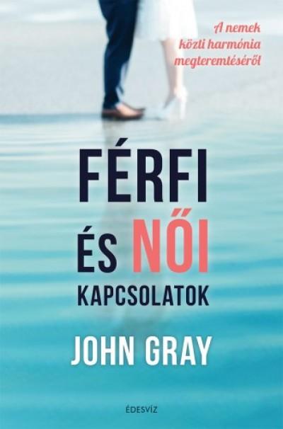 Gray John - Férfi és női kapcsolatok - A nemek közti harmónia megteremtéséről