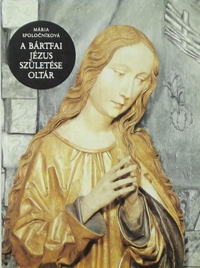 Mária Spolocníková - A bártfai Jézus születése oltár