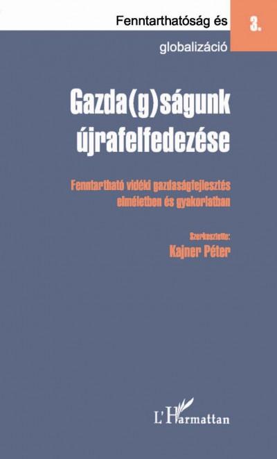 Kajner Péter  (Szerk.) - Gazda(g)ságunk újrafelfedezése