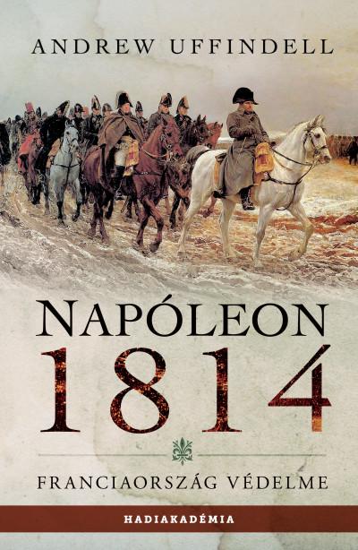 Andrew Uffindell - Napóleon 1814