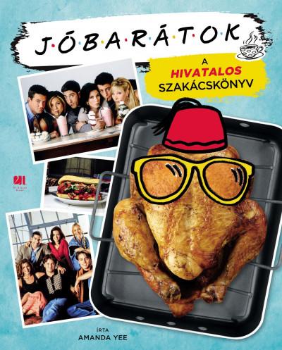 Amanda Yee - Jóbarátok - A hivatalos szakácskönyv