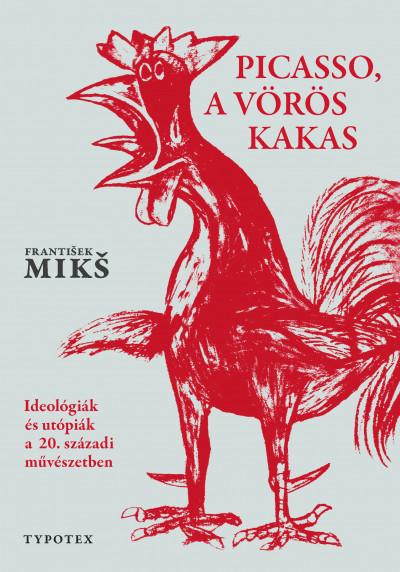 Frantisek Miks - Picasso, a vörös kakas