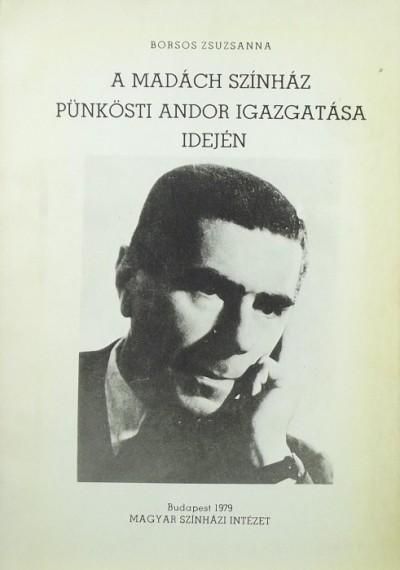 Dr. Borsos Zsuzsanna - A Madách Színház Pünkösti Andor igazgatása idején