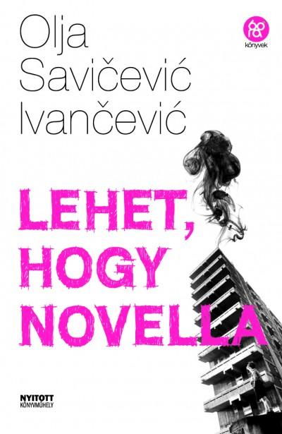 Olja Savičevič Ivančevič - Lehet, hogy novella